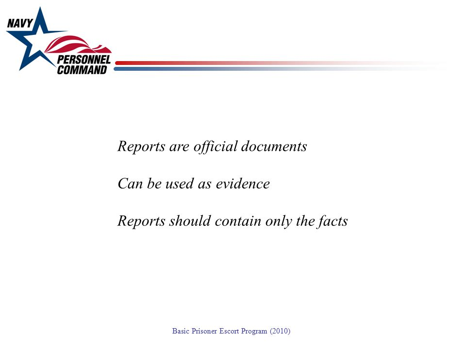Reports are official documents Can be used as evidence Reports should contain only the facts