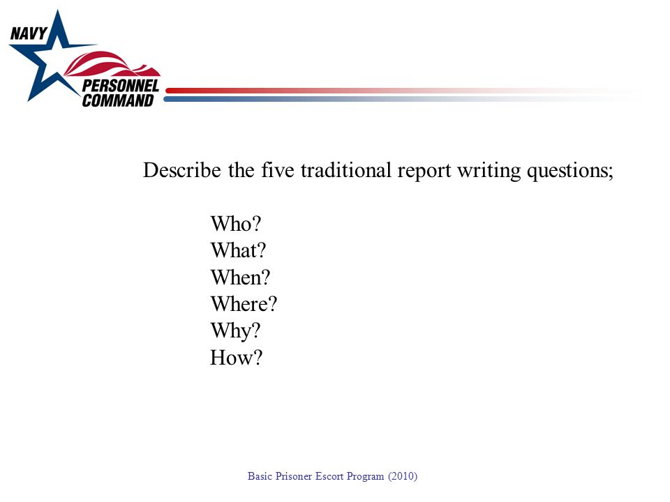 Describe the five traditional report writing questions;. Who. What