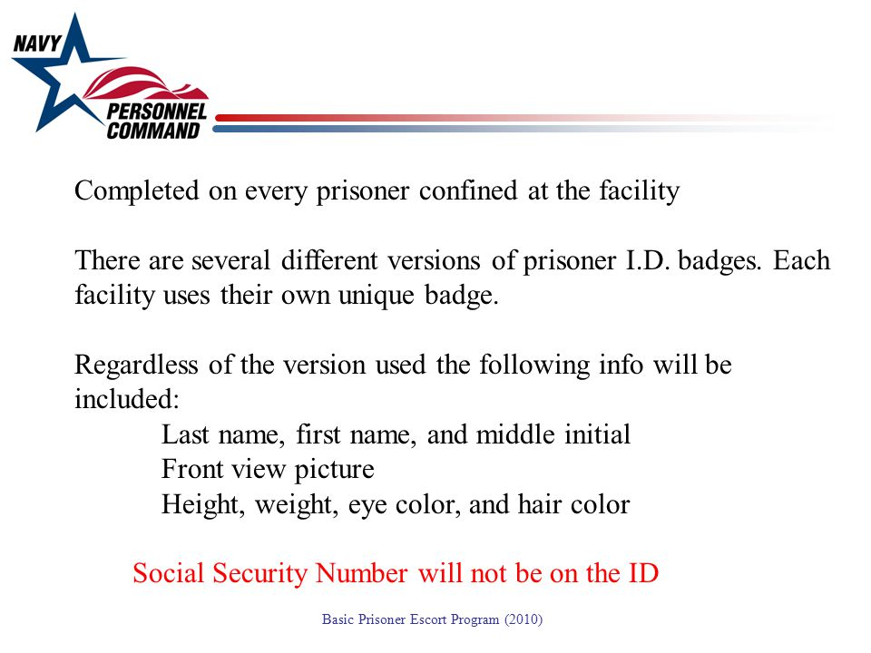 Completed on every prisoner confined at the facility There are several different versions of prisoner I.D.