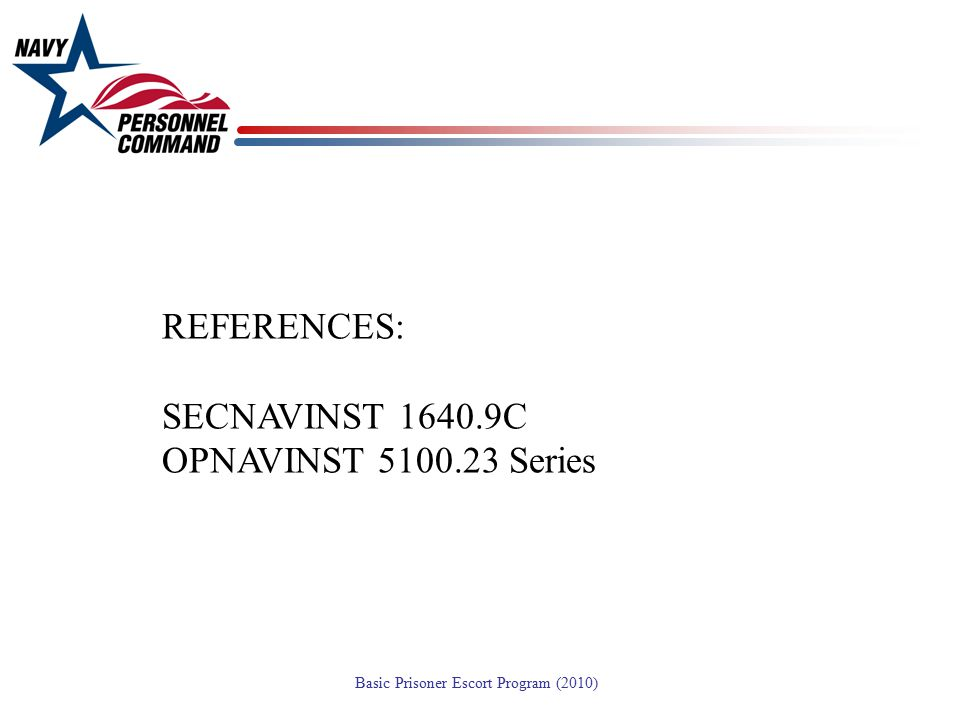REFERENCES: SECNAVINST 1640.9C OPNAVINST 5100.23 Series