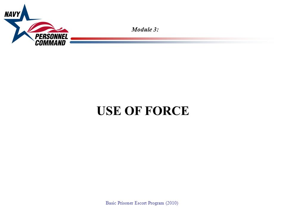 Module 3: USE OF FORCE