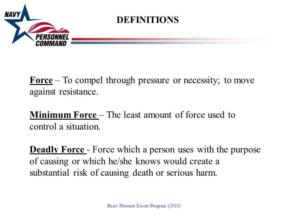 DEFINITIONS Force – To compel through pressure or necessity; to move against resistance.