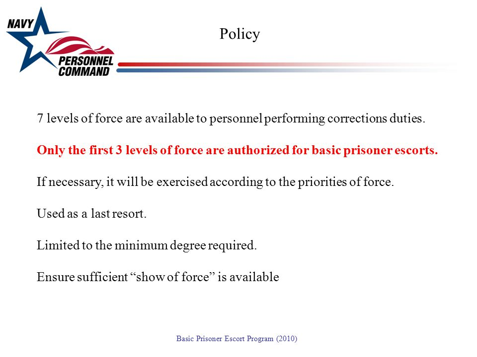 Policy 7 levels of force are available to personnel performing corrections duties.