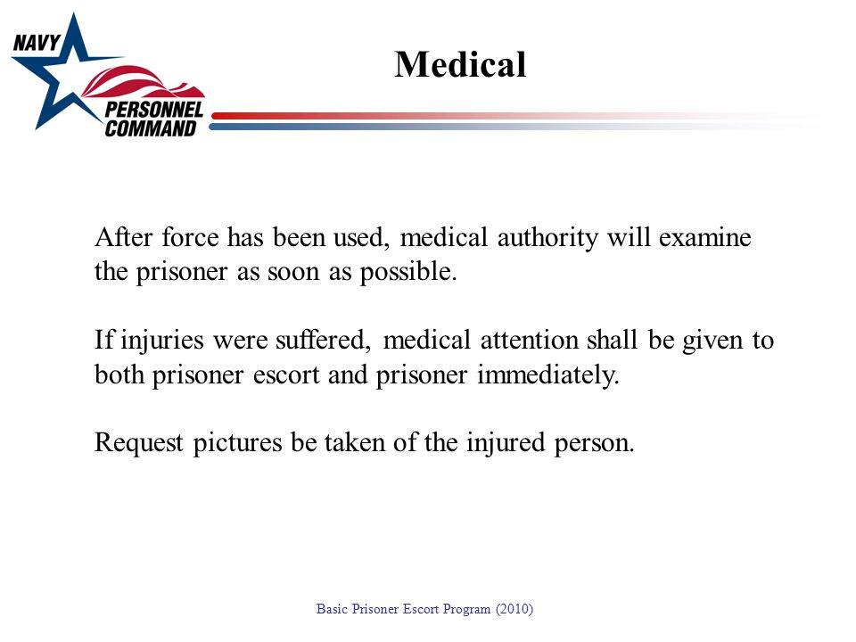 Medical After force has been used, medical authority will examine the prisoner as soon as possible.