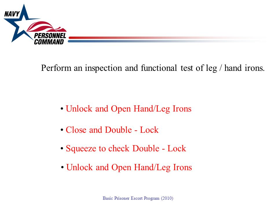Perform an inspection and functional test of leg / hand irons.