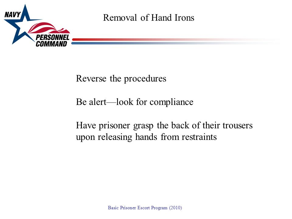 Removal of Hand Irons Reverse the procedures. Be alert—look for compliance.
