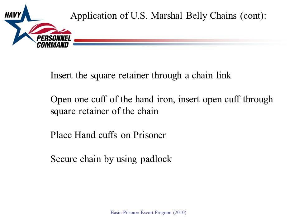 Application of U.S. Marshal Belly Chains (cont):