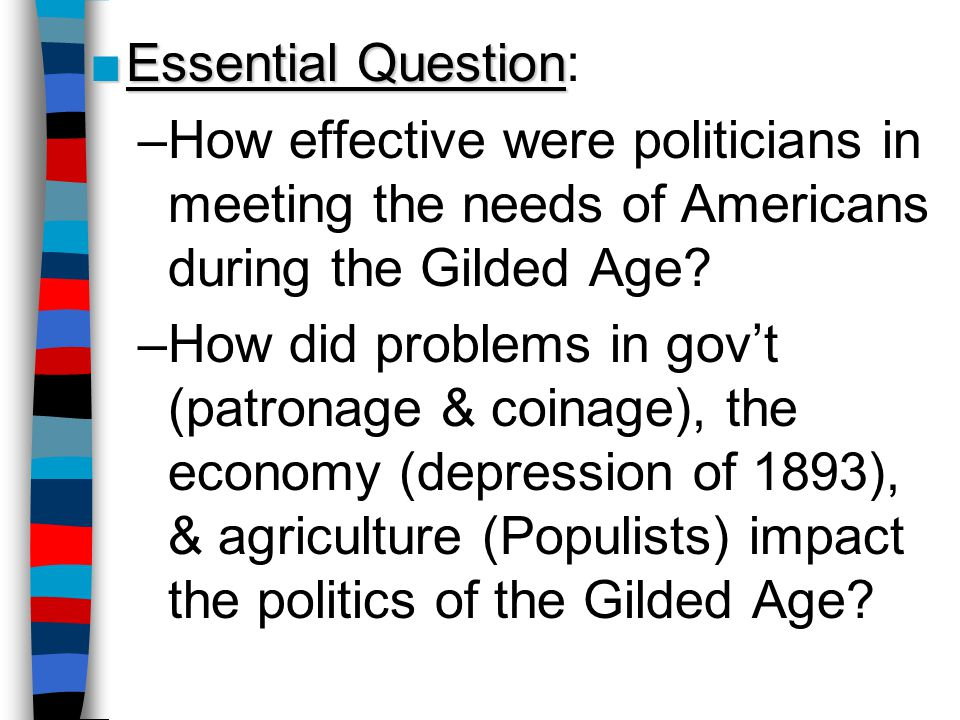 a discussion about the politics in the gilded age But leadership was generally lacking on the political level true leadership, for better or for worse, resided among the magnates who dominated the gilded age.