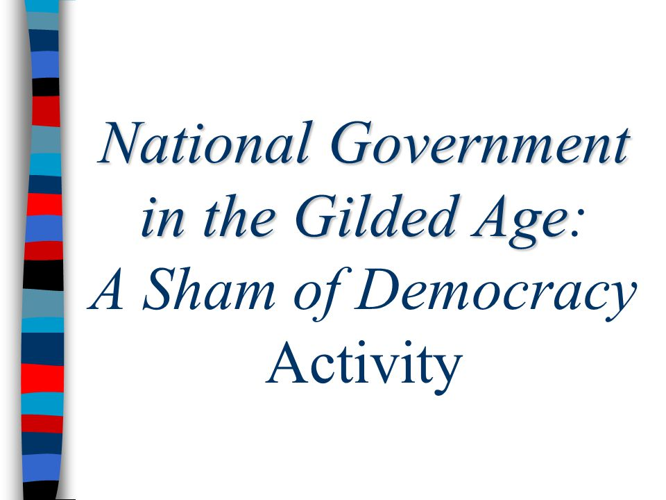 National Government in the Gilded Age: A Sham of Democracy Activity