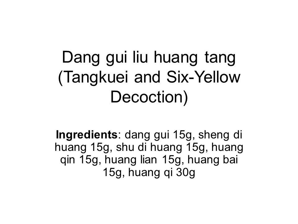 Dang gui liu huang tang (Tangkuei and Six-Yellow Decoction)