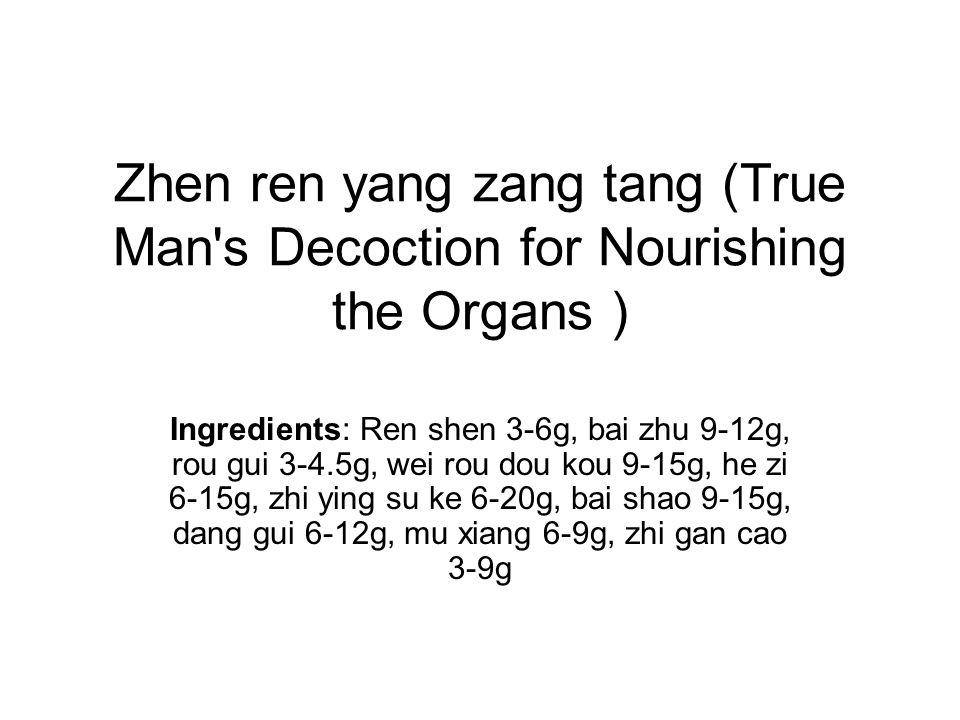 Zhen ren yang zang tang (True Man s Decoction for Nourishing the Organs )