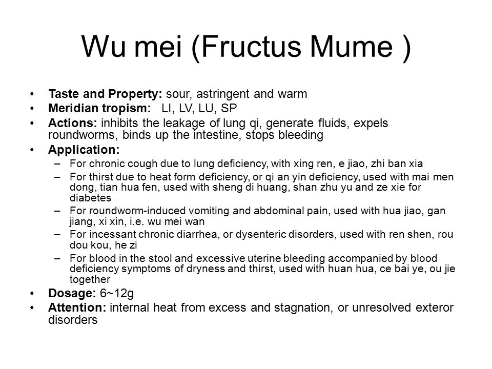 Wu mei (Fructus Mume ) Taste and Property: sour, astringent and warm