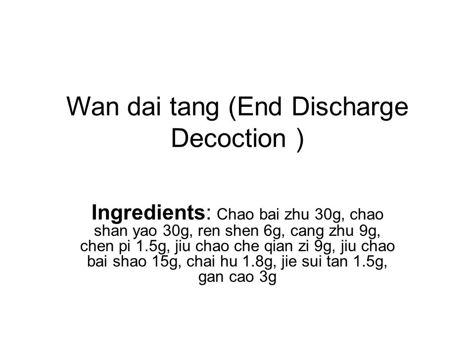 Wan dai tang (End Discharge Decoction )