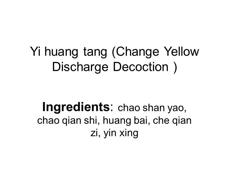 Yi huang tang (Change Yellow Discharge Decoction )