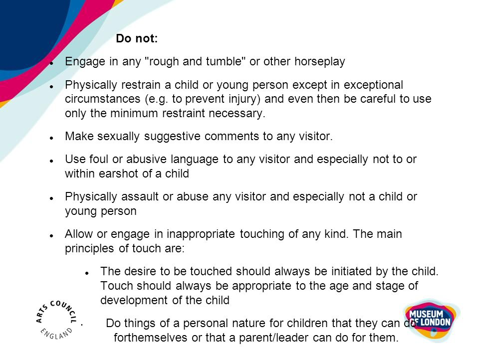 Do not: Engage in any rough and tumble or other horseplay.