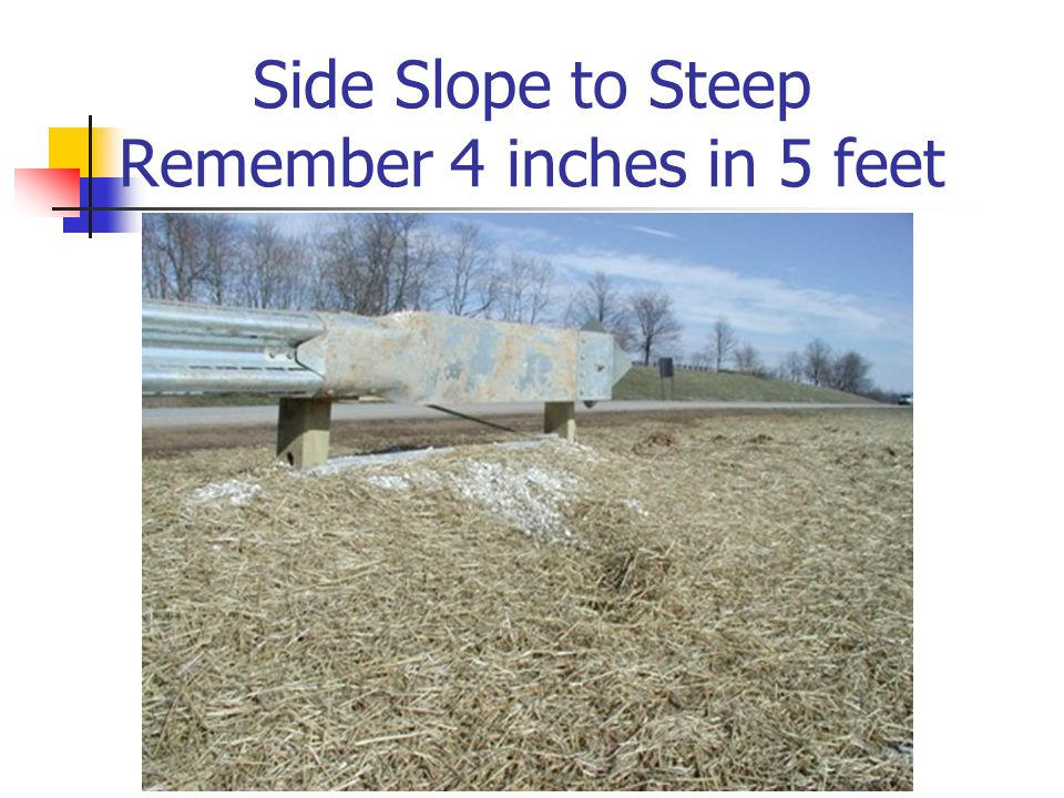 Side Slope to Steep Remember 4 inches in 5 feet