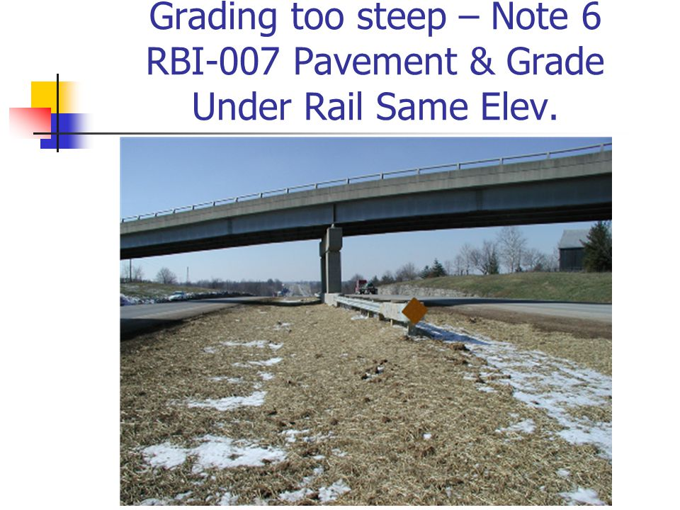Grading too steep – Note 6 RBI-007 Pavement & Grade Under Rail Same Elev.