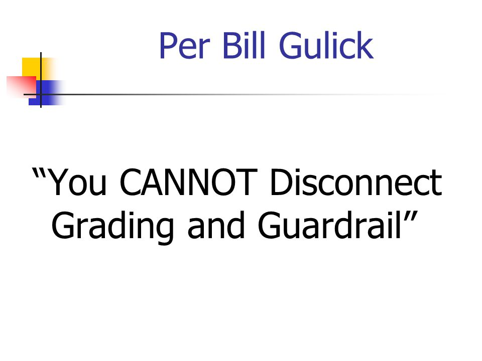 You CANNOT Disconnect Grading and Guardrail