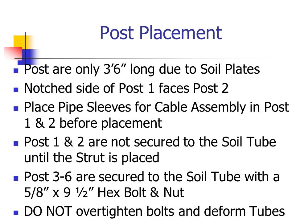 Post Placement Post are only 3'6 long due to Soil Plates