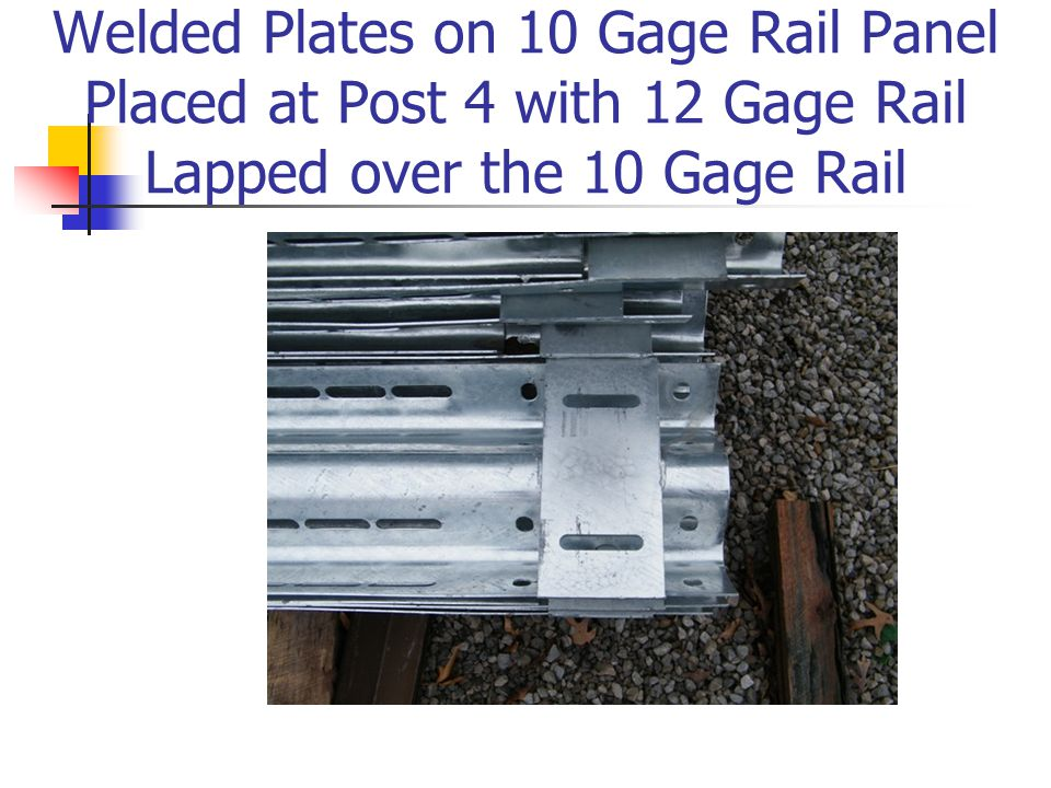 Welded Plates on 10 Gage Rail Panel Placed at Post 4 with 12 Gage Rail Lapped over the 10 Gage Rail