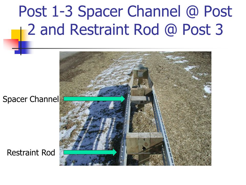 Post 1-3 Spacer Channel @ Post 2 and Restraint Rod @ Post 3