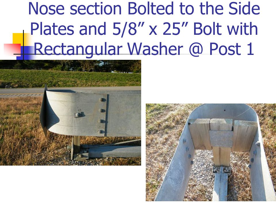 Nose section Bolted to the Side Plates and 5/8 x 25 Bolt with Rectangular Washer @ Post 1