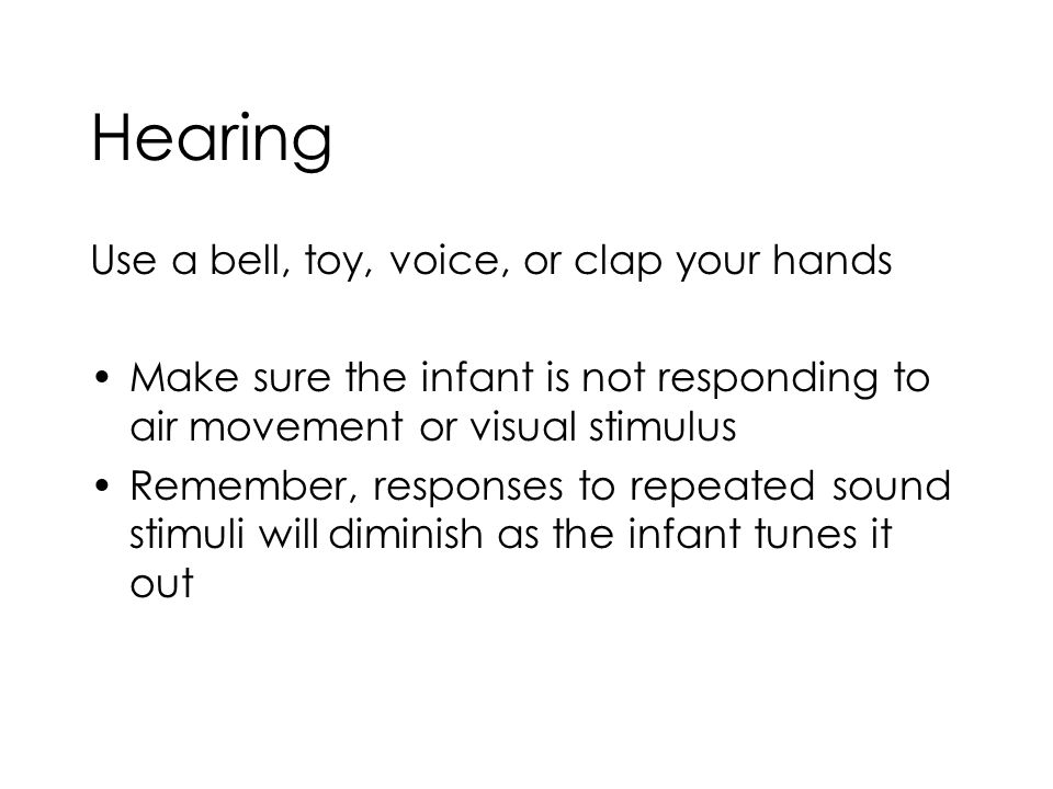 Hearing Use a bell, toy, voice, or clap your hands