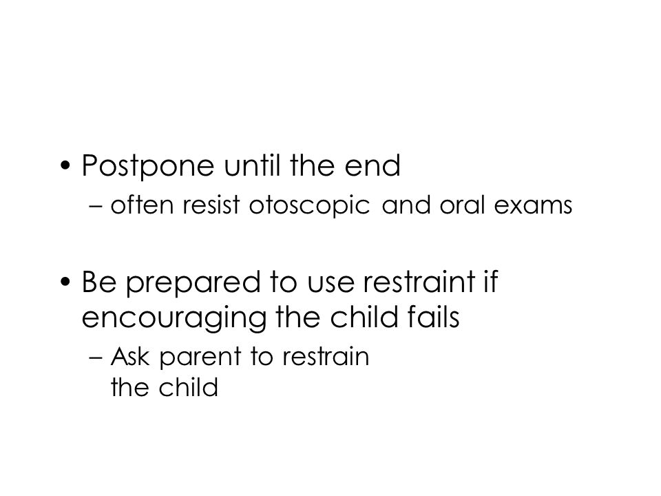 Be prepared to use restraint if encouraging the child fails