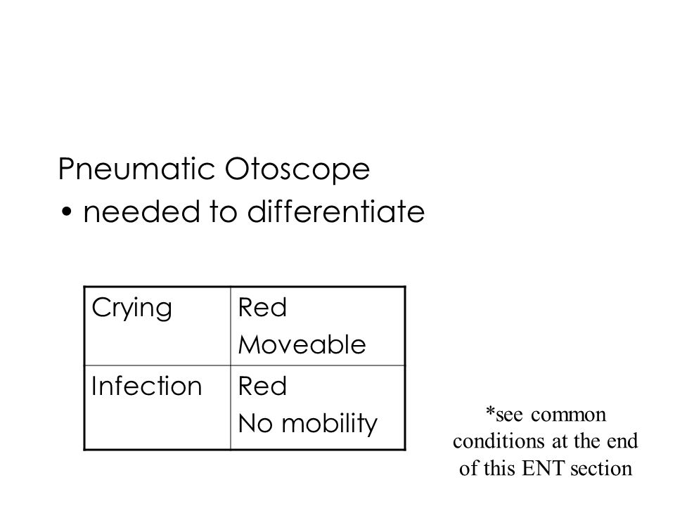 *see common conditions at the end of this ENT section