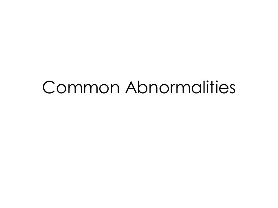 Common Abnormalities