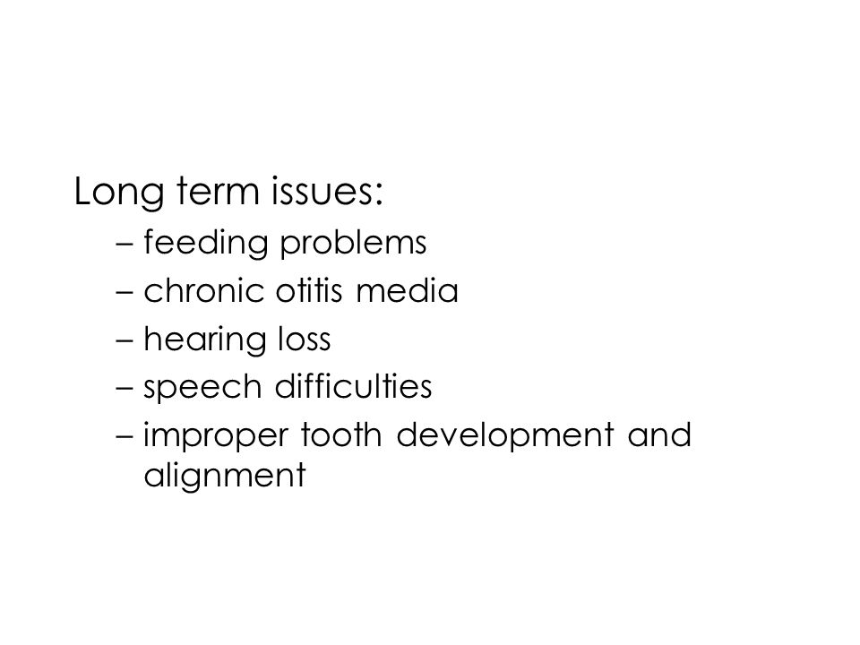 Long term issues: feeding problems chronic otitis media hearing loss