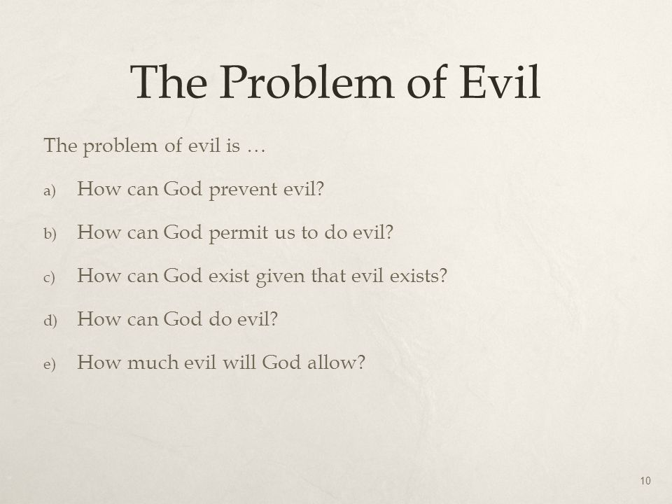 The Problem of Evil The problem of evil is … How can God prevent evil