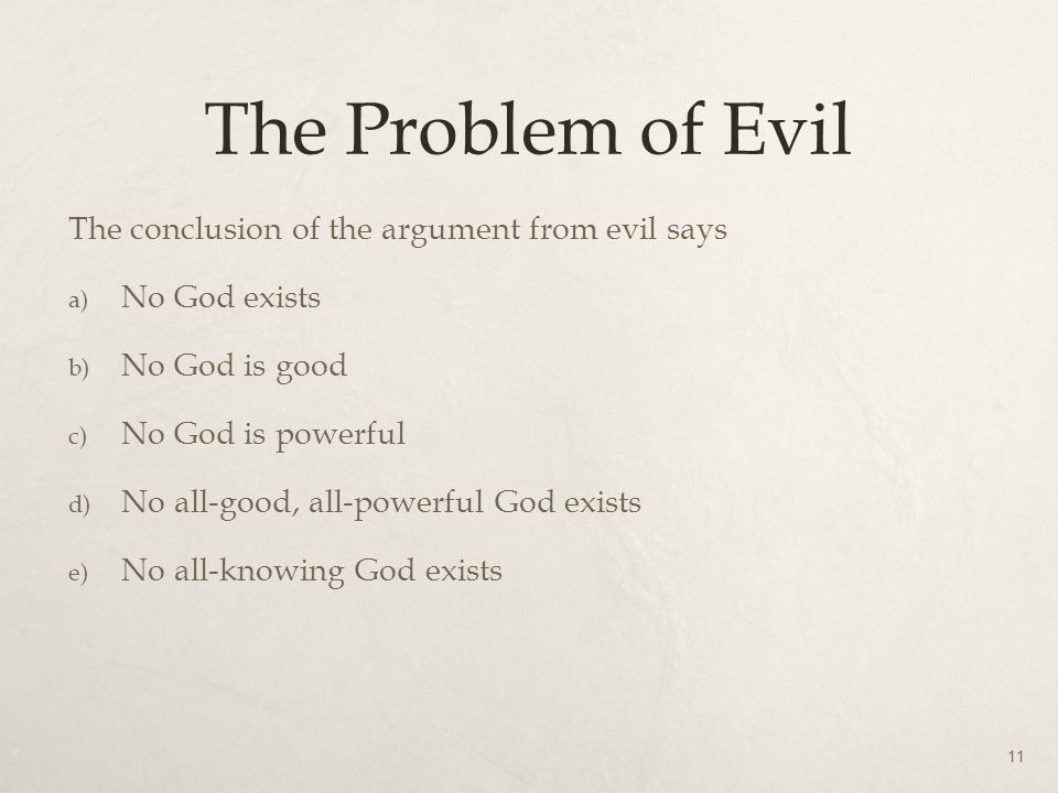 The Problem of Evil The conclusion of the argument from evil says