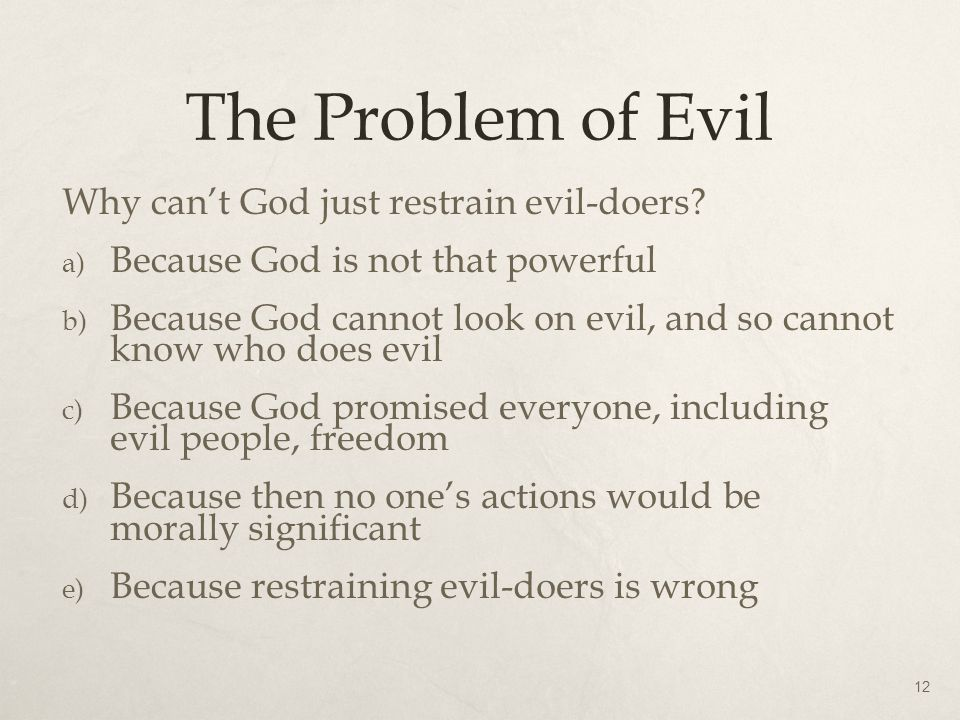 The Problem of Evil Why can't God just restrain evil-doers