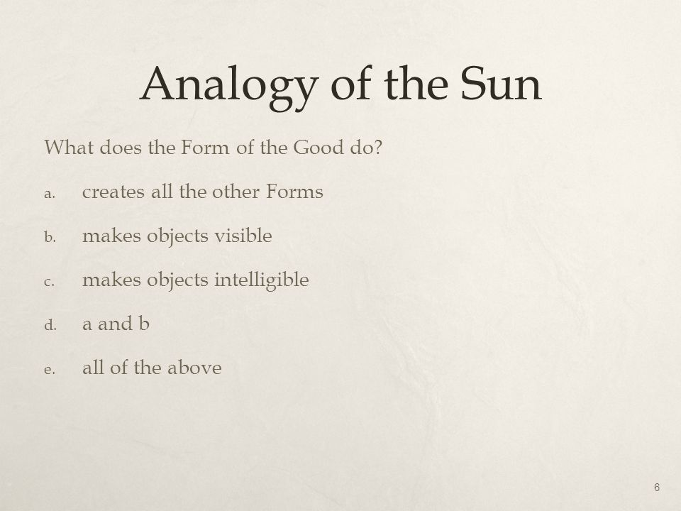 Analogy of the Sun What does the Form of the Good do