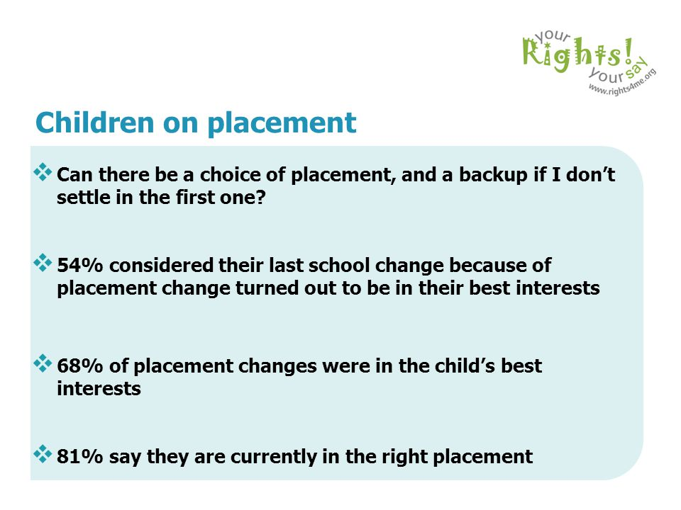 Children on placement Can there be a choice of placement, and a backup if I don't settle in the first one
