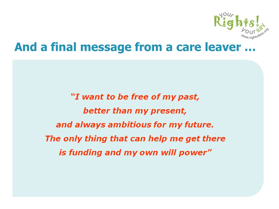 And a final message from a care leaver …