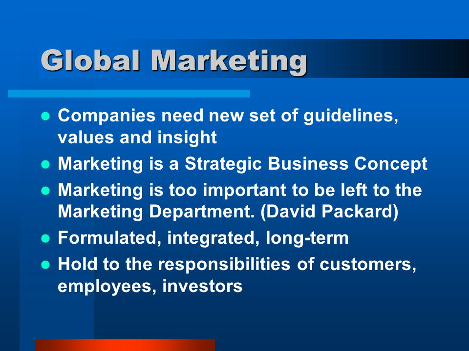 Global Marketing Companies need new set of guidelines, values and insight. Marketing is a Strategic Business Concept.