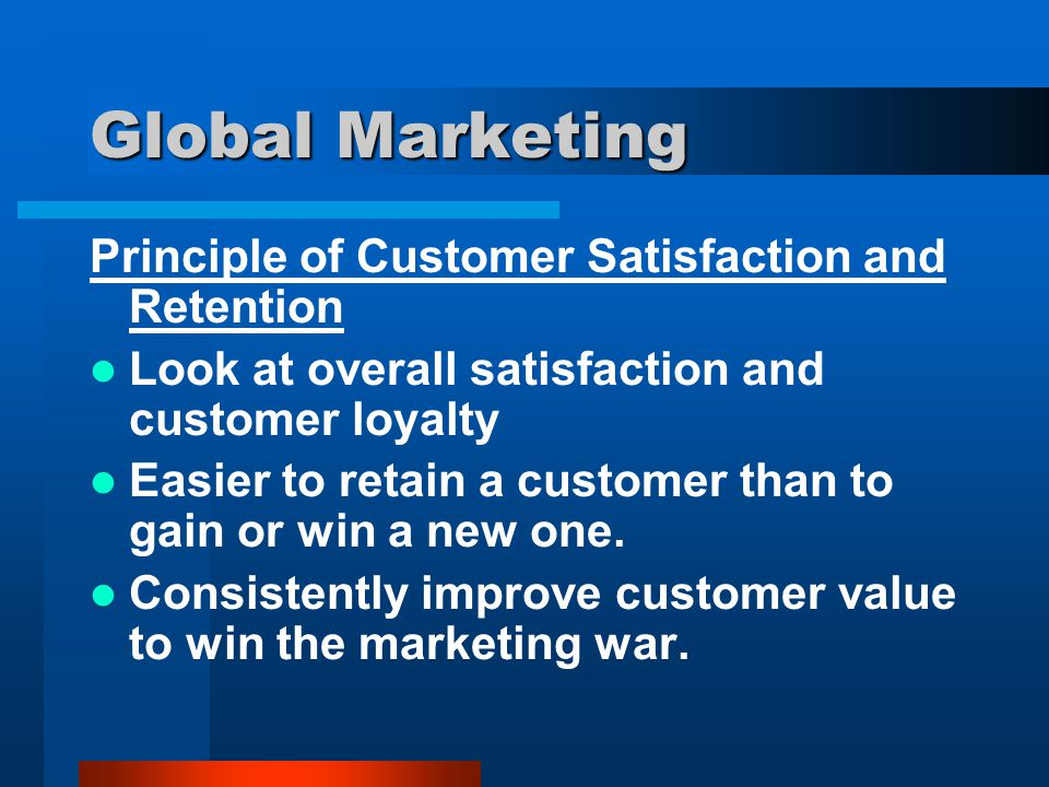 Global Marketing Principle of Customer Satisfaction and Retention