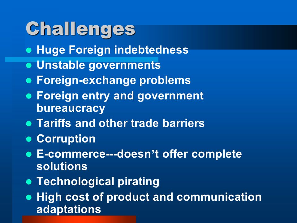 Challenges Huge Foreign indebtedness Unstable governments