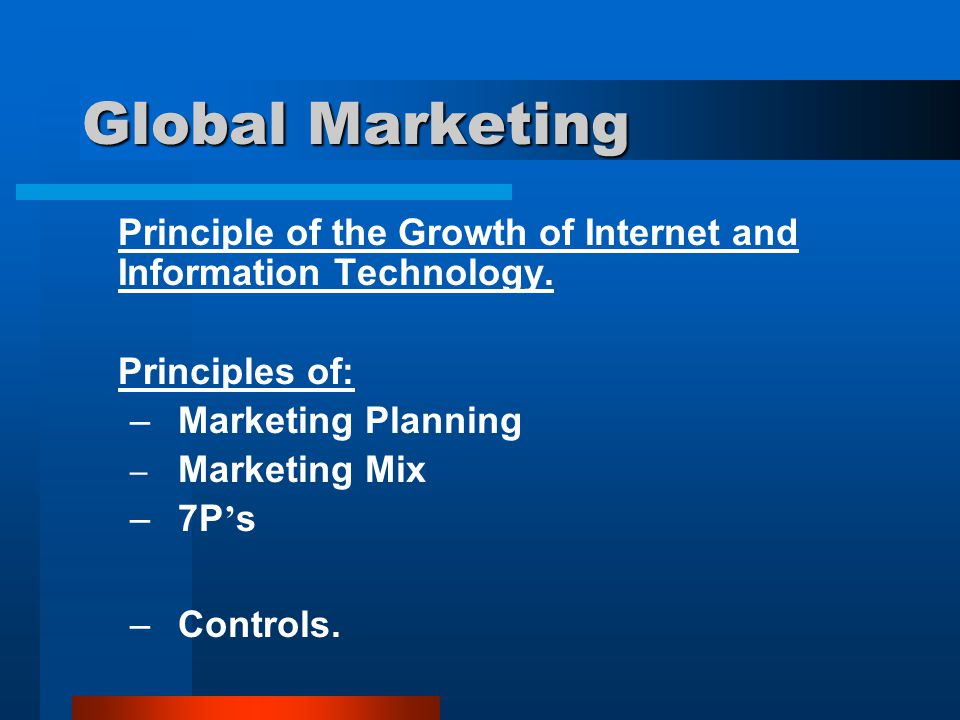Global Marketing Principle of the Growth of Internet and Information Technology. Principles of: Marketing Planning.