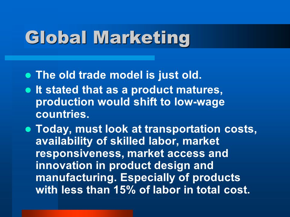 Global Marketing The old trade model is just old.