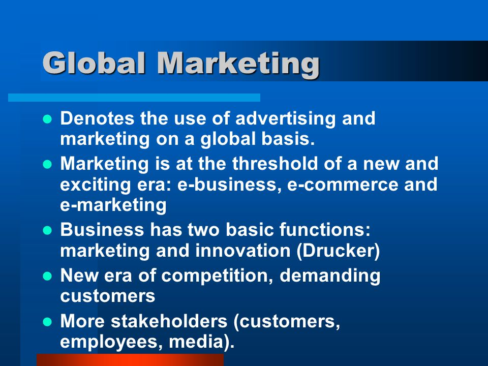Global Marketing Denotes the use of advertising and marketing on a global basis.