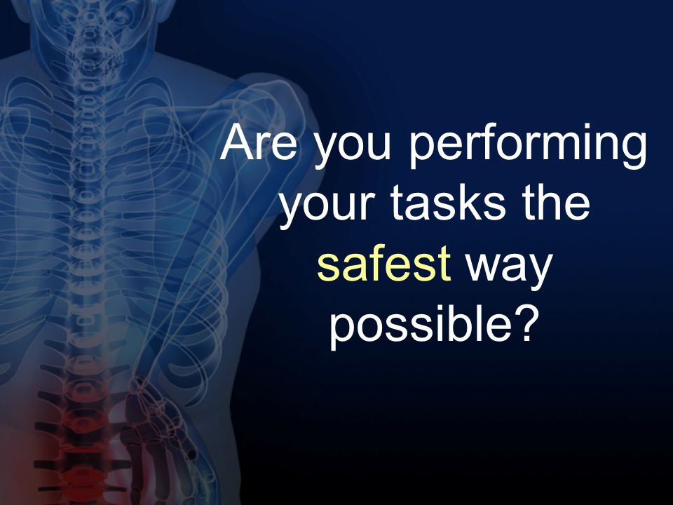 Are you performing your tasks the safest way possible