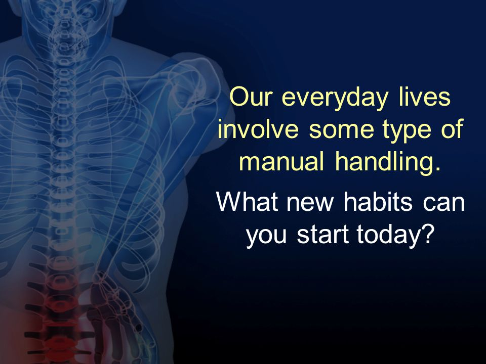 Our everyday lives involve some type of manual handling.