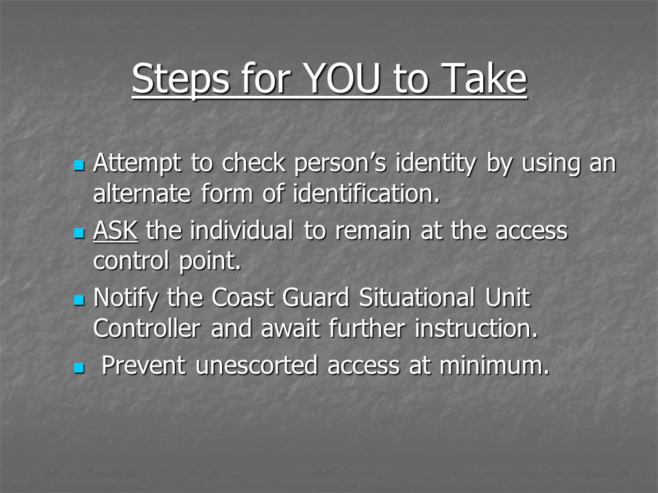 Steps for YOU to Take Attempt to check person's identity by using an alternate form of identification.