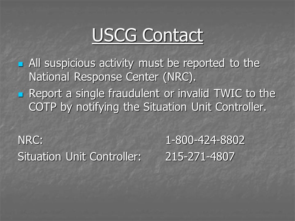USCG Contact All suspicious activity must be reported to the National Response Center (NRC).