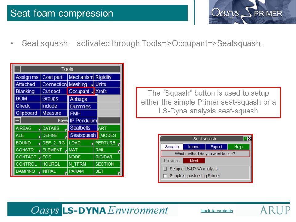 Seat foam compression Seat squash – activated through Tools=>Occupant=>Seatsquash.