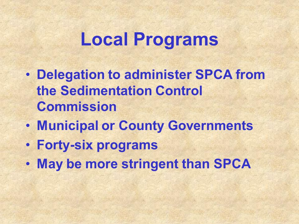 Local Programs Delegation to administer SPCA from the Sedimentation Control Commission. Municipal or County Governments.