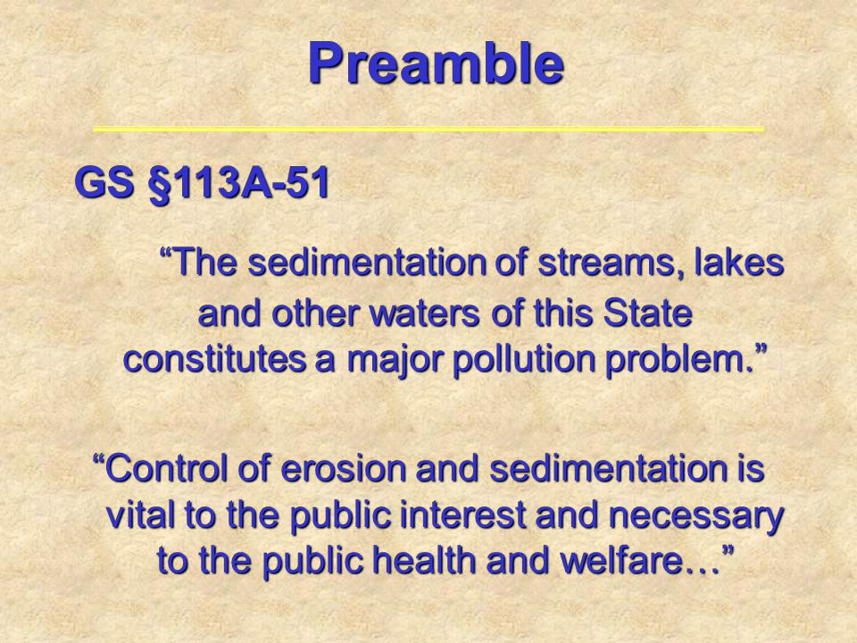 Preamble GS §113A-51. The sedimentation of streams, lakes and other waters of this State constitutes a major pollution problem.